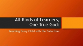 All Kinds of Learners, One True God:  Reaching Every Child with the Catechism