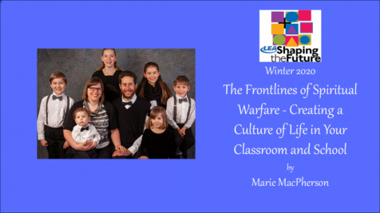 The Frontlines of Spiritual Warfare - Creating a Culture of Life in Your Classroom and School