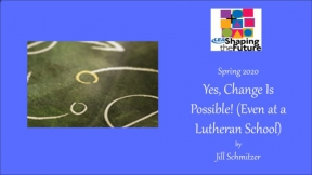 Yes, Change Is Possible! (Even at a Lutheran School)