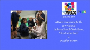 A Hymn Companion for the 2017 National Lutheran Schools Week Hymn, 'Christ Is Our Rock'