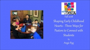 Shaping Early Childhood Hearts - Three Ways for Pastors to Connect with Students