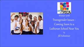 Transgender Issues - Coming Soon to a Lutheran School Near You