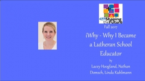 iWhy - Why I Became a Lutheran School Educator
