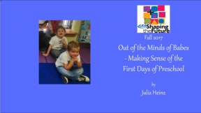 Out of the Minds of Babes - Making Sense of the First Days of Preschool