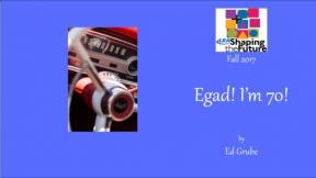 Egad! I'm 70!